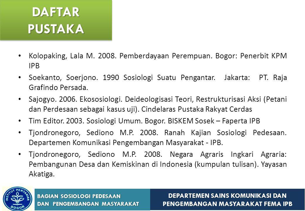 DAFTAR PUSTAKA Kolopaking, Lala M. 2008. Pemberdayaan Perempuan. Bogor: Penerbit KPM IPB.