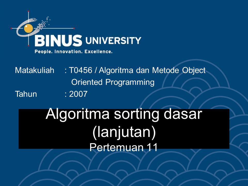 Algoritma sorting dasar (lanjutan) Pertemuan 11