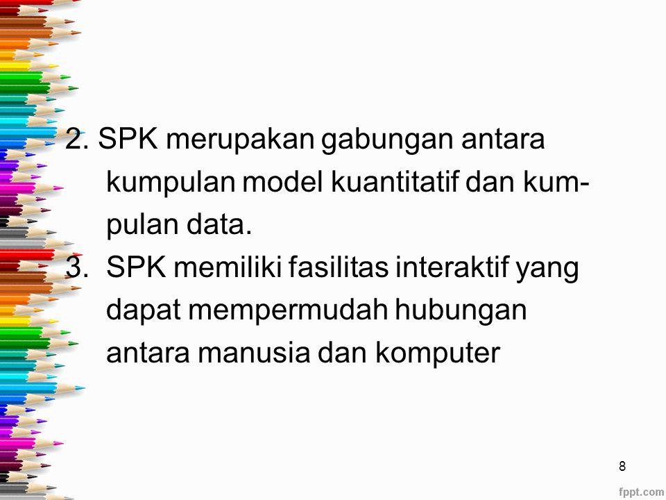 2. SPK merupakan gabungan antara kumpulan model kuantitatif dan kum- pulan data.
