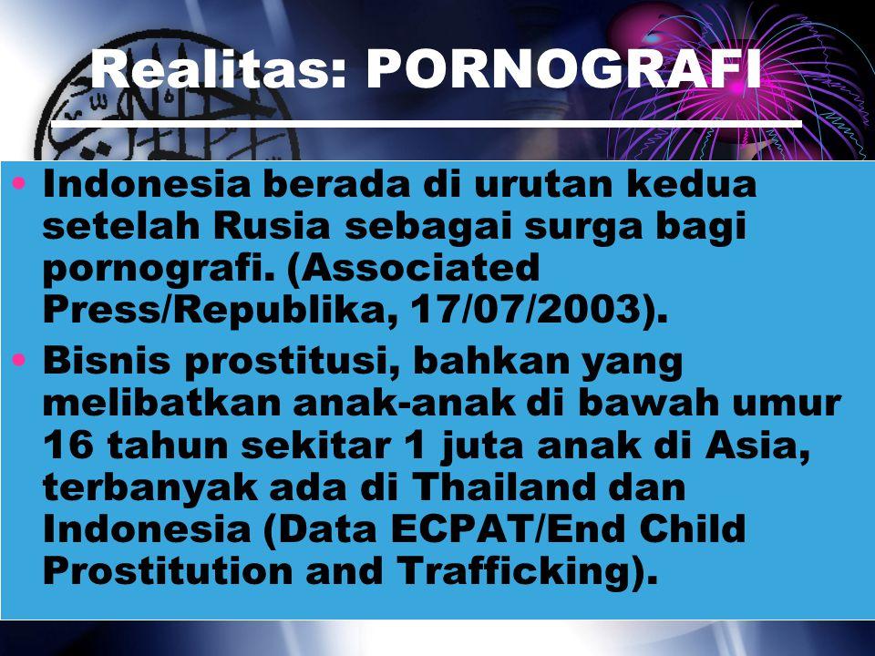 Realitas: PORNOGRAFI Indonesia berada di urutan kedua setelah Rusia sebagai surga bagi pornografi. (Associated Press/Republika, 17/07/2003).