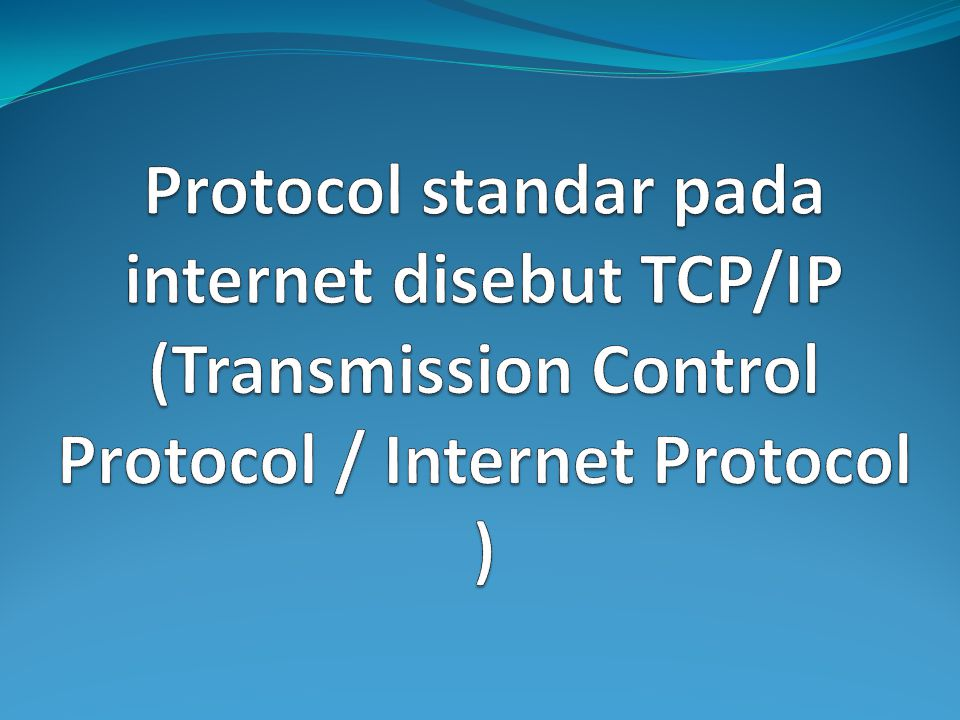 Protocol standar pada internet disebut TCP/IP (Transmission Control Protocol / Internet Protocol )