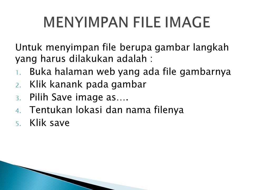 MENYIMPAN FILE IMAGE Untuk menyimpan file berupa gambar langkah yang harus dilakukan adalah : Buka halaman web yang ada file gambarnya.