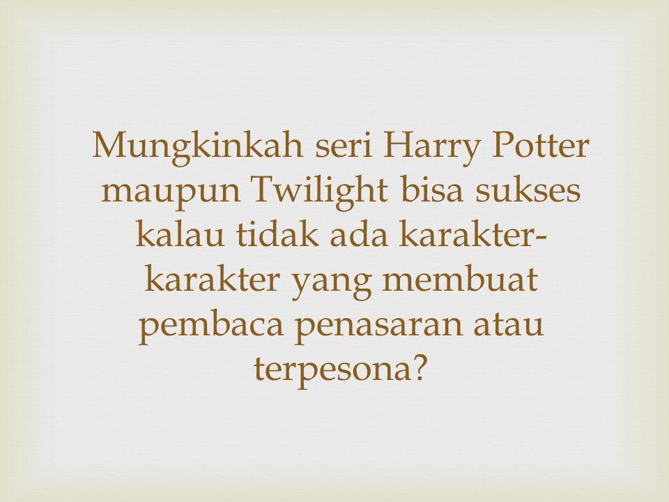 Mungkinkah seri Harry Potter maupun Twilight bisa sukses kalau tidak ada karakter-karakter yang membuat pembaca penasaran atau terpesona