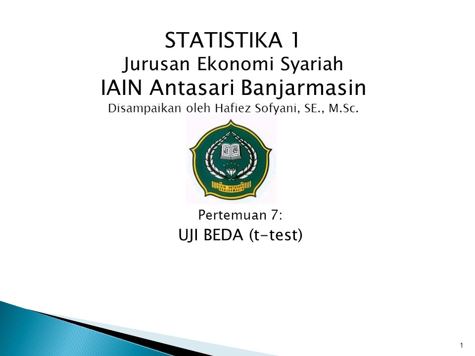 STATISTIKA 1 Jurusan Ekonomi Syariah IAIN Antasari Banjarmasin Disampaikan oleh Hafiez Sofyani, SE., M.Sc.