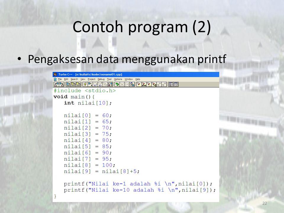 Contoh program (2) Pengaksesan data menggunakan printf