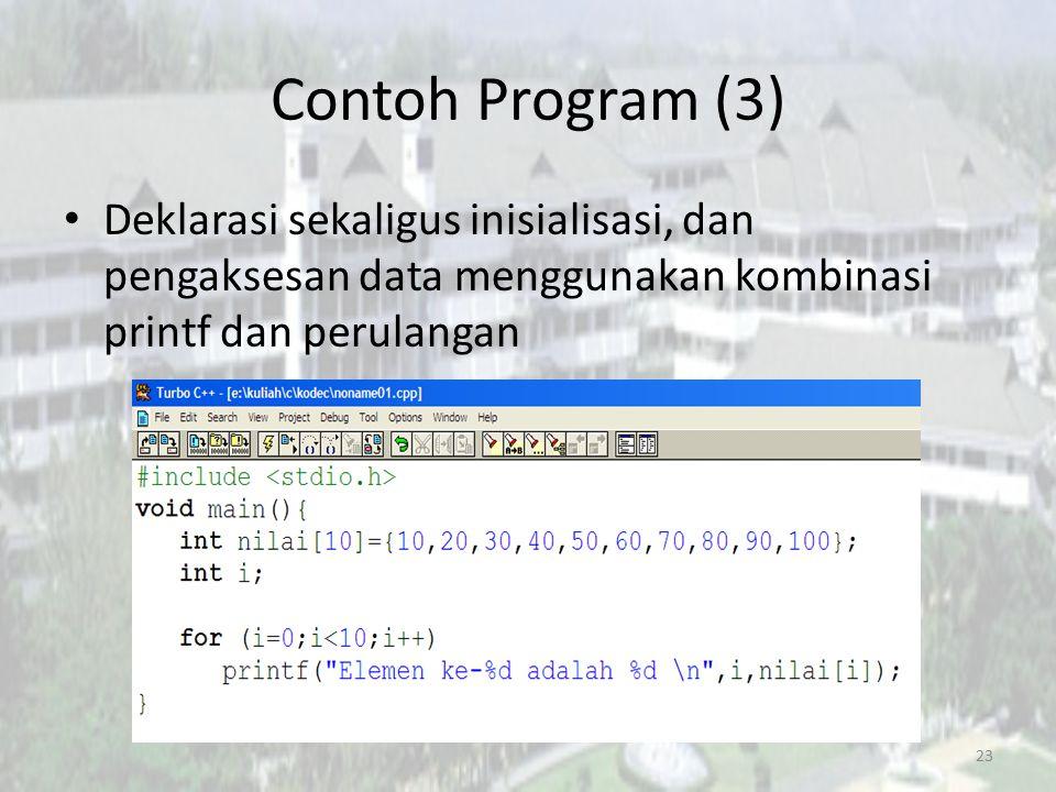 Contoh Program (3) Deklarasi sekaligus inisialisasi, dan pengaksesan data menggunakan kombinasi printf dan perulangan.