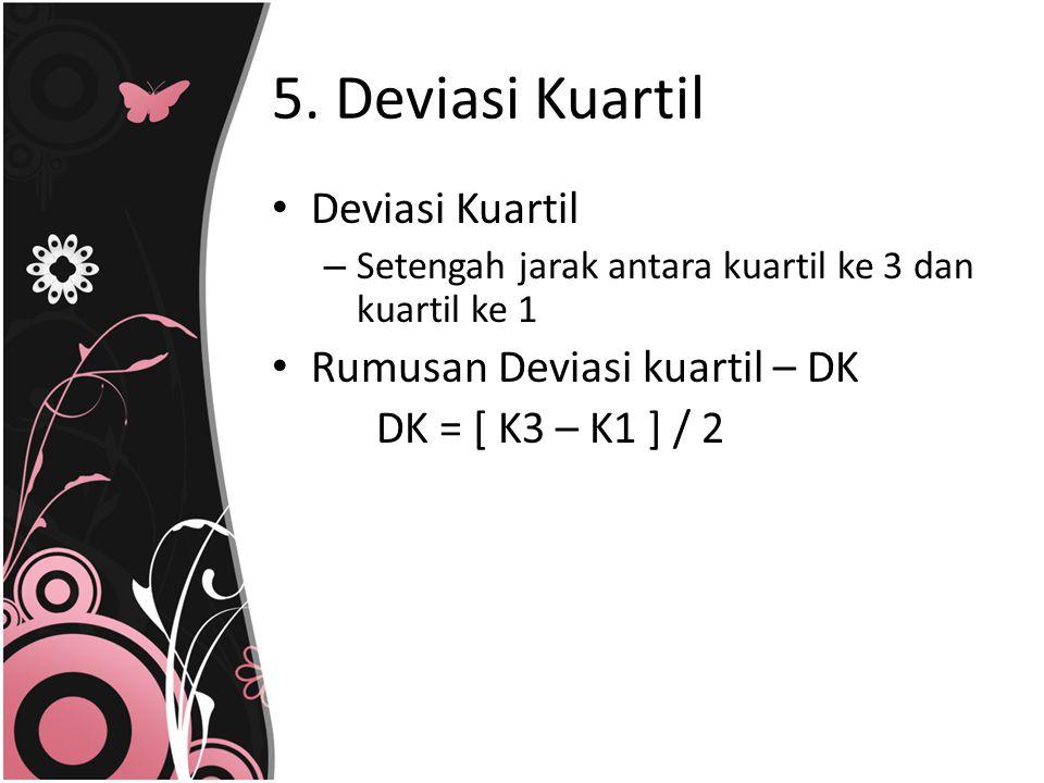 5. Deviasi Kuartil Deviasi Kuartil Rumusan Deviasi kuartil – DK