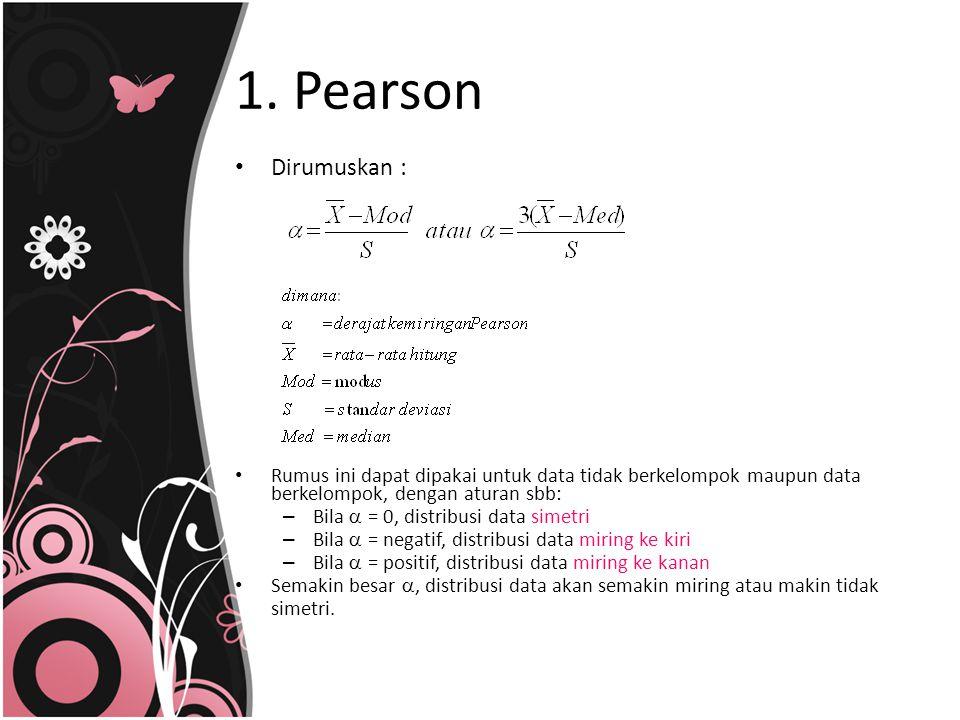 1. Pearson Dirumuskan : Rumus ini dapat dipakai untuk data tidak berkelompok maupun data berkelompok, dengan aturan sbb: