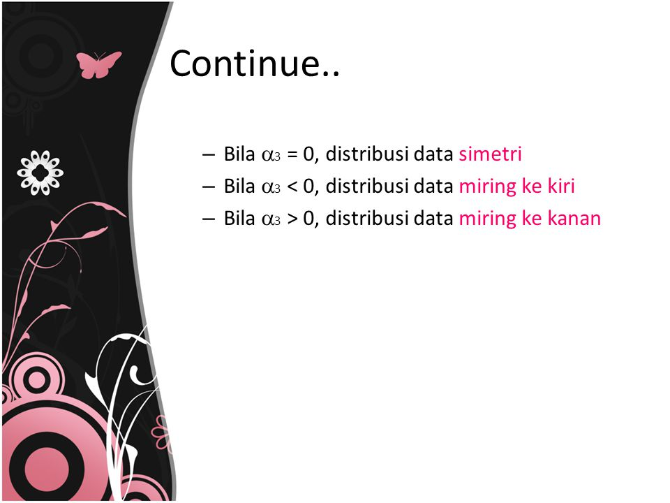 Continue.. Bila 3 = 0, distribusi data simetri