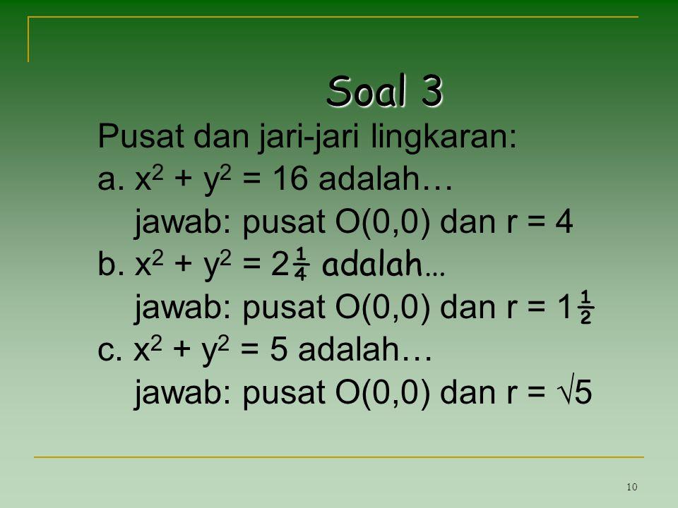 Soal 3 Pusat dan jari-jari lingkaran: x2 + y2 = 16 adalah…