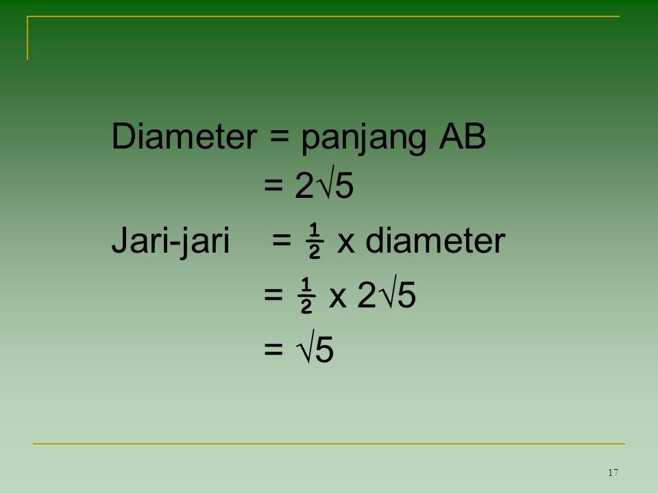 Diameter = panjang AB = 2√5 Jari-jari = ½ x diameter = ½ x 2√5 = √5