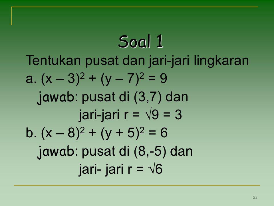 Soal 1 Tentukan pusat dan jari-jari lingkaran (x – 3)2 + (y – 7)2 = 9