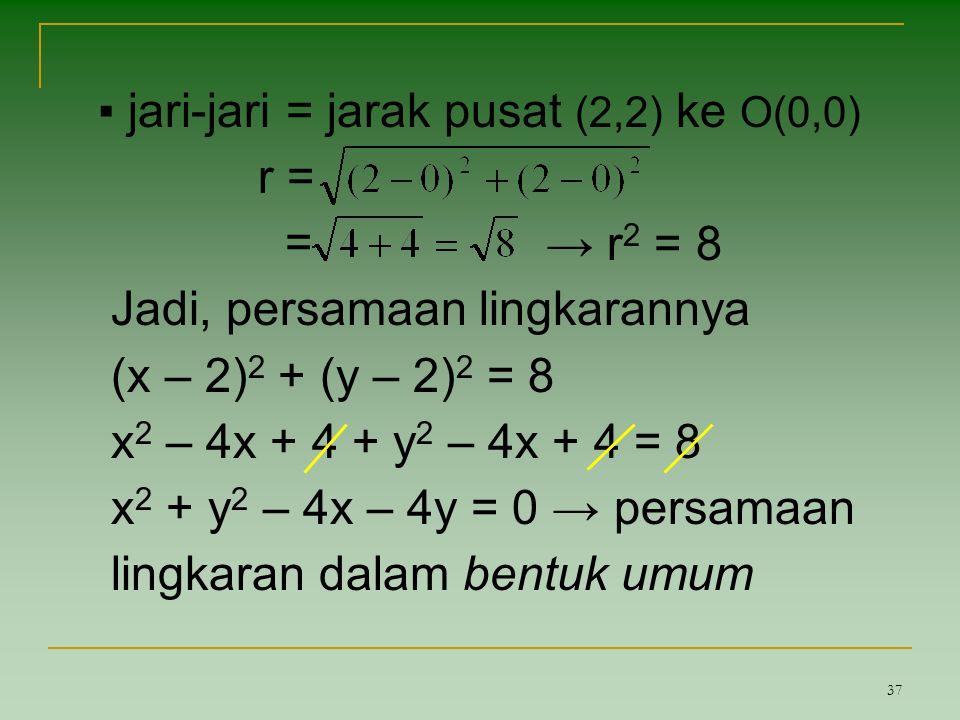 ▪ jari-jari = jarak pusat (2,2) ke O(0,0)