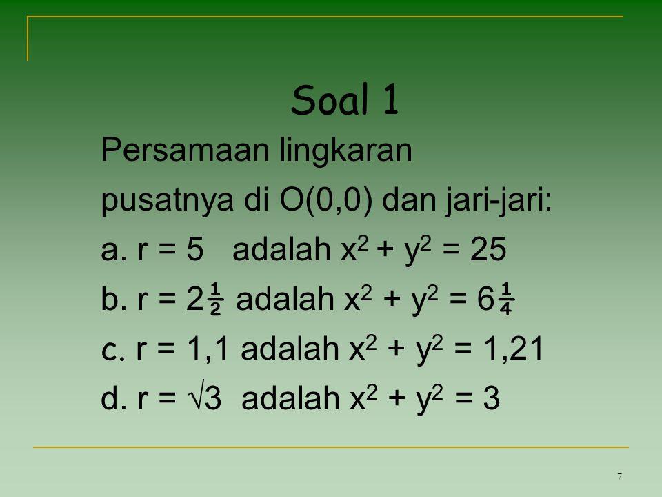 Soal 1 Persamaan lingkaran pusatnya di O(0,0) dan jari-jari: