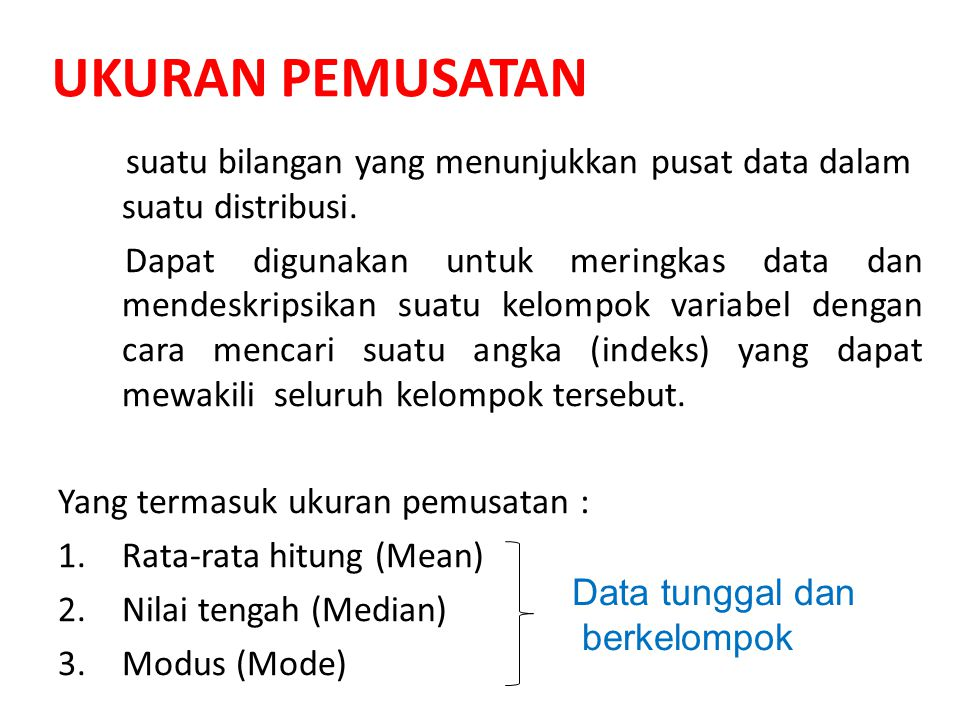 UKURAN PEMUSATAN suatu bilangan yang menunjukkan pusat data dalam suatu distribusi.