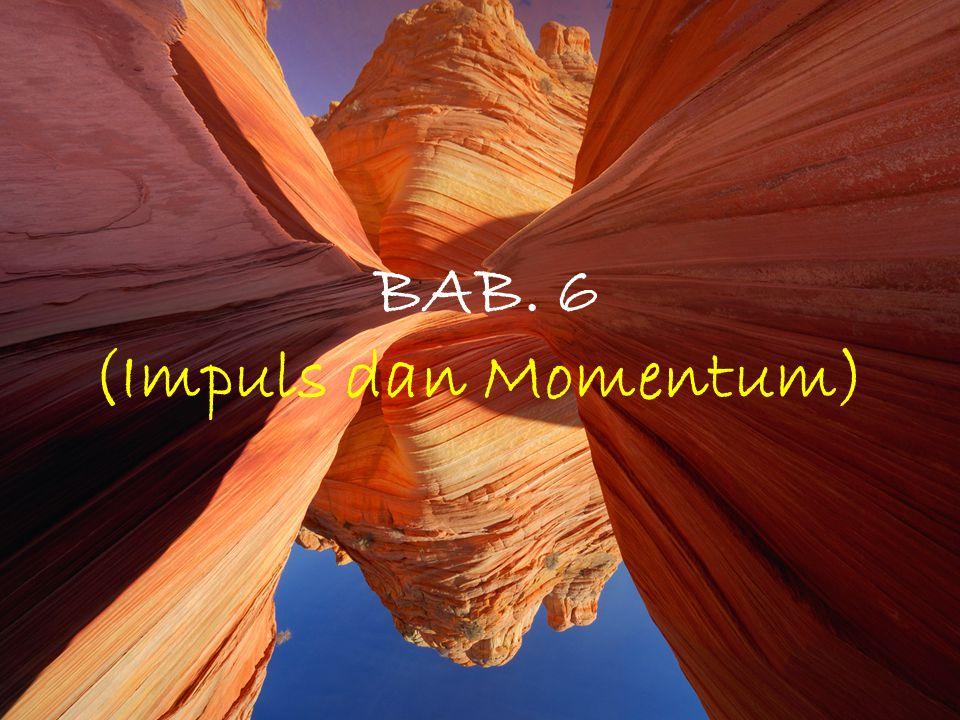 BAB. 6 (Impuls dan Momentum) 4/14/2017