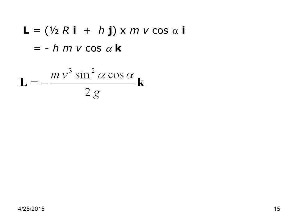 L = (½ R i + h j) x m v cos  i = - h m v cos  k 4/14/2017