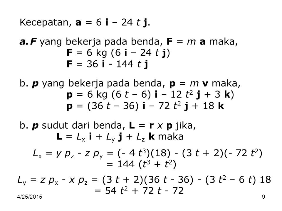 F yang bekerja pada benda, F = m a maka, F = 6 kg (6 i – 24 t j)