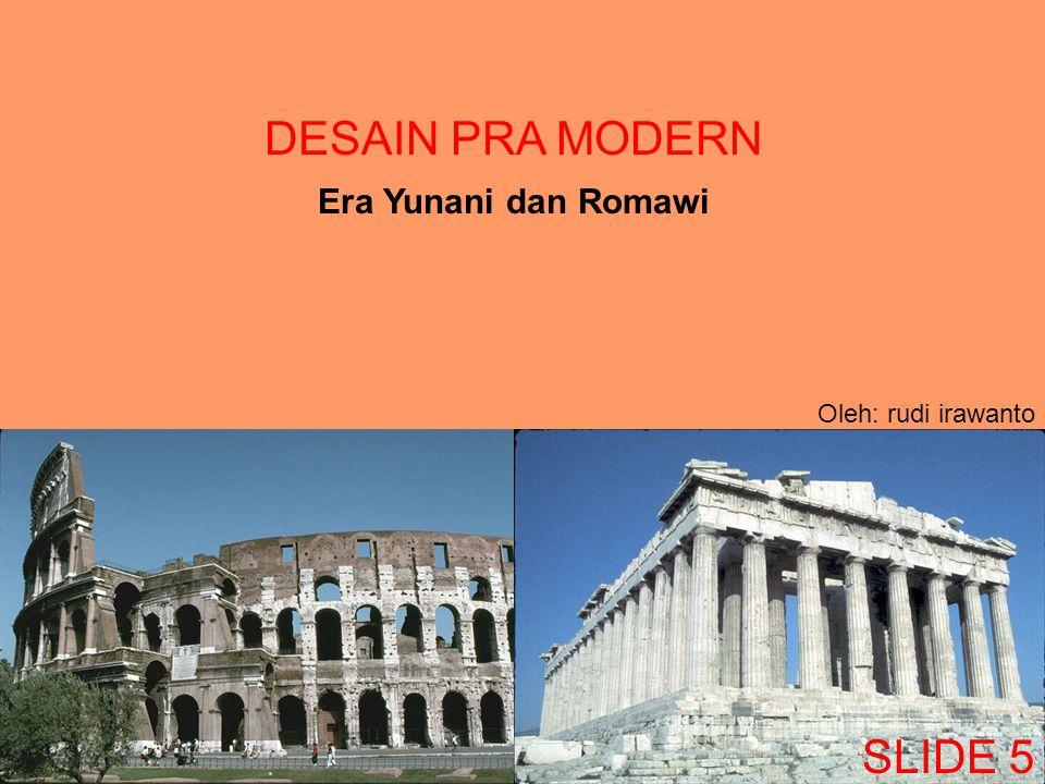 DESAIN PRA MODERN Era Yunani dan Romawi Oleh: rudi irawanto SLIDE 5
