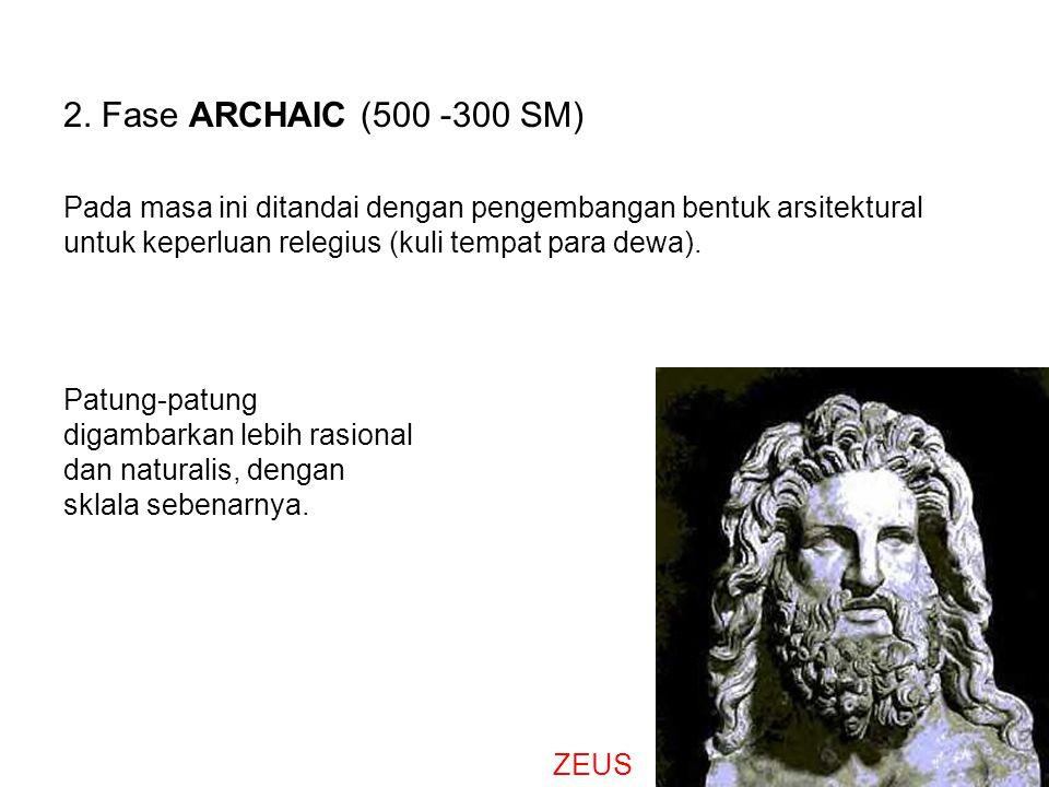 2. Fase ARCHAIC (500 -300 SM) Pada masa ini ditandai dengan pengembangan bentuk arsitektural untuk keperluan relegius (kuli tempat para dewa).