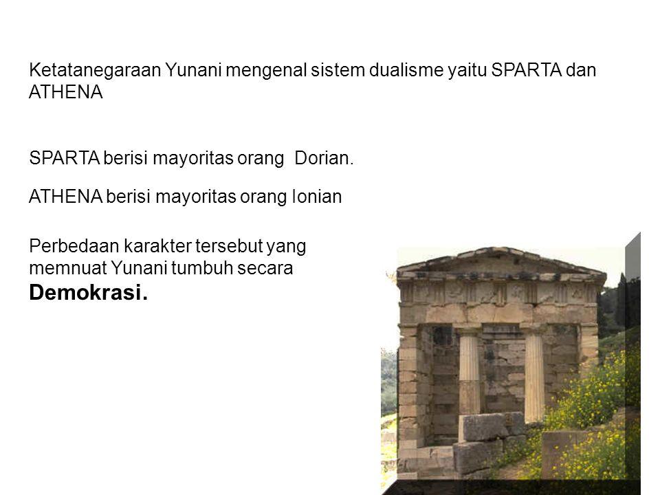 Ketatanegaraan Yunani mengenal sistem dualisme yaitu SPARTA dan ATHENA