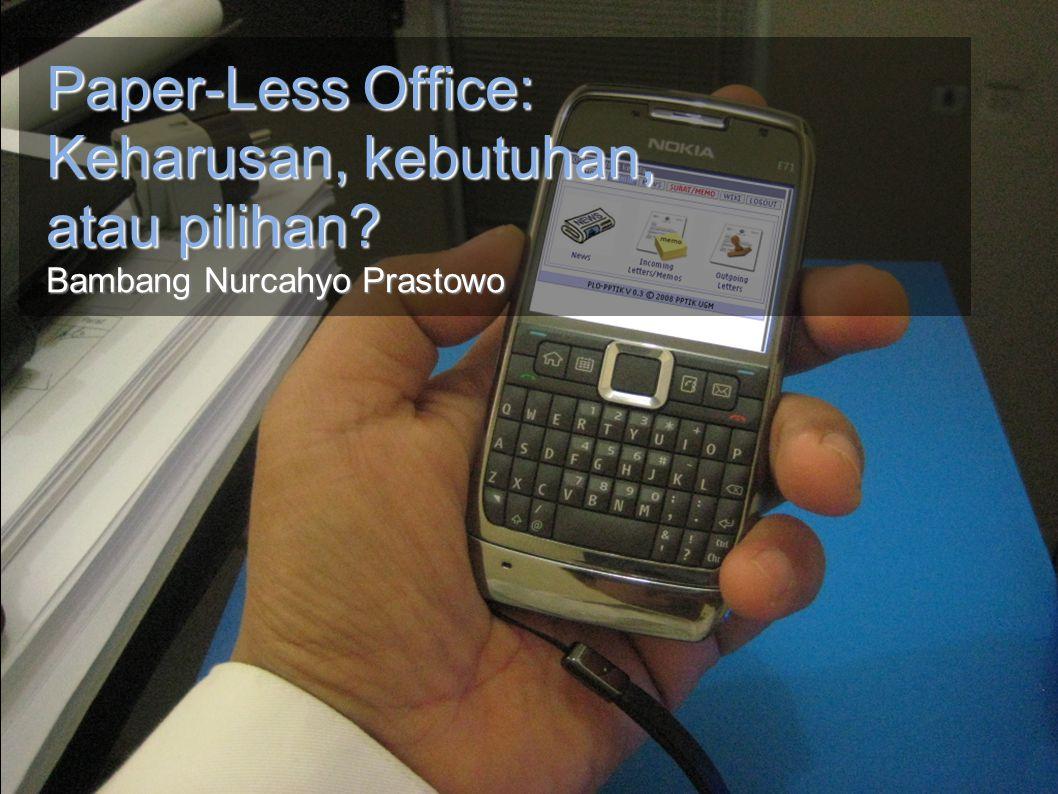 Paper-Less Office: Keharusan, kebutuhan, atau pilihan