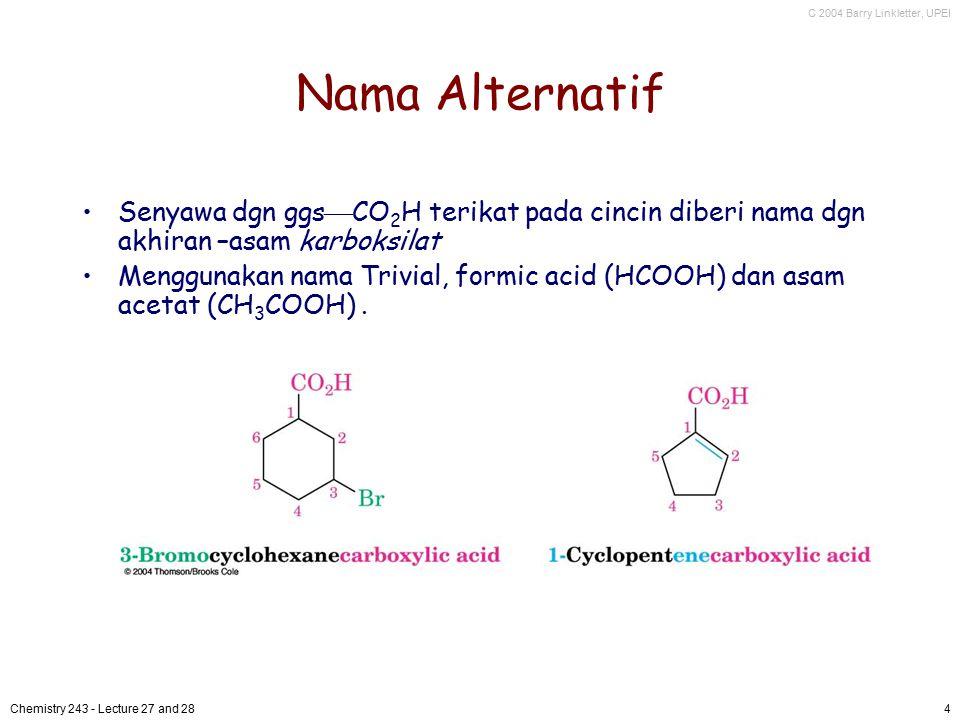 Nama Alternatif Senyawa dgn ggsCO2H terikat pada cincin diberi nama dgn akhiran –asam karboksilat.