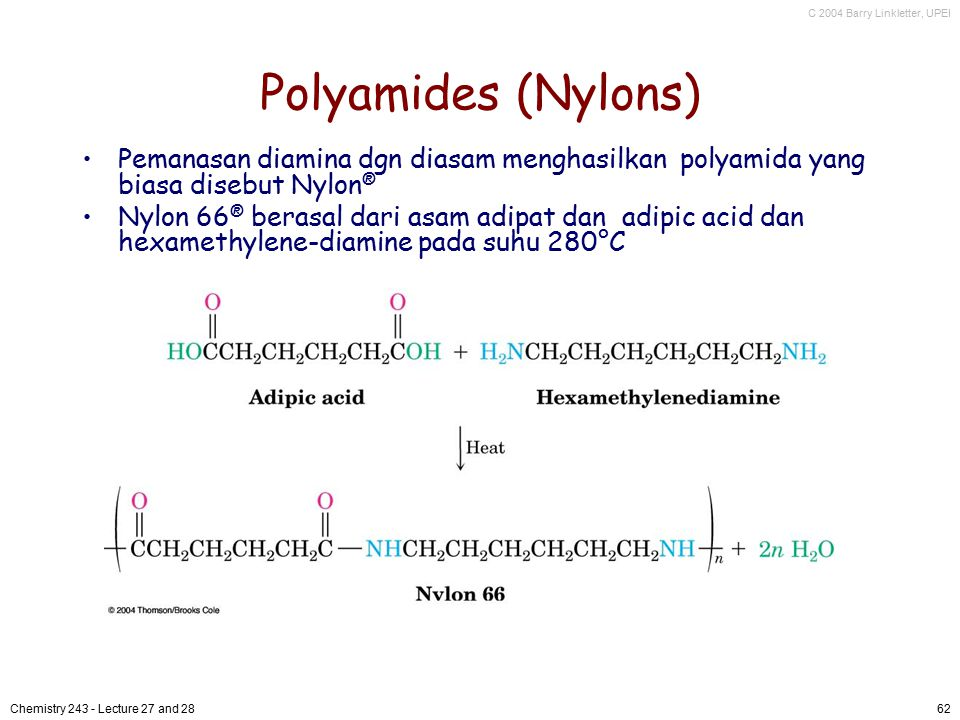 Polyamides (Nylons) Pemanasan diamina dgn diasam menghasilkan polyamida yang biasa disebut Nylon®