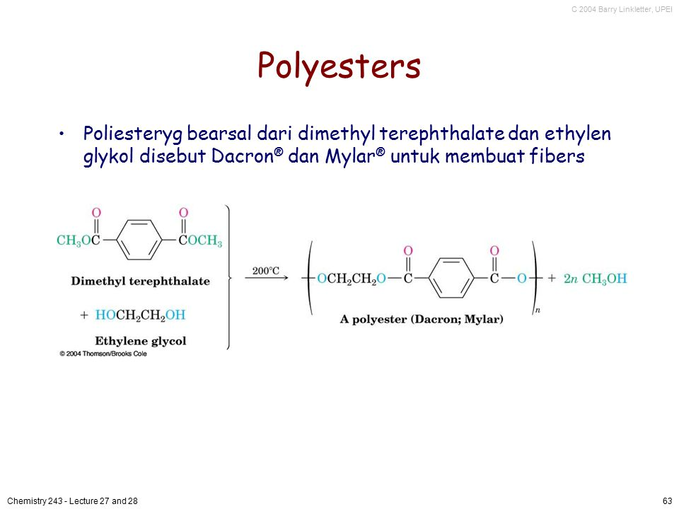 Polyesters Poliesteryg bearsal dari dimethyl terephthalate dan ethylen glykol disebut Dacron® dan Mylar® untuk membuat fibers.