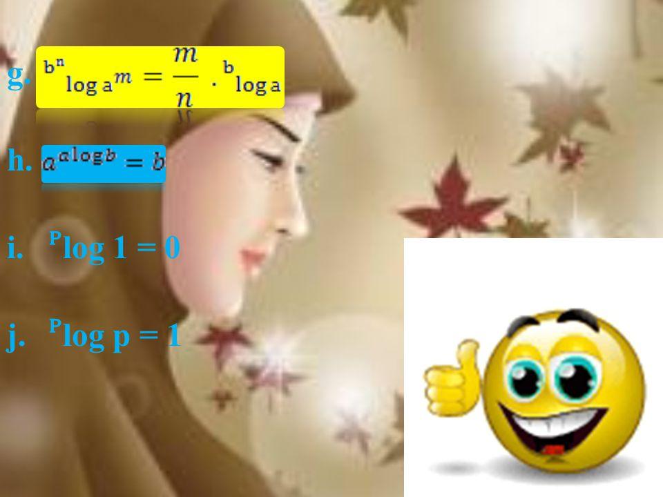 g. h. ᴾlog 1 = 0 ᴾlog p = 1