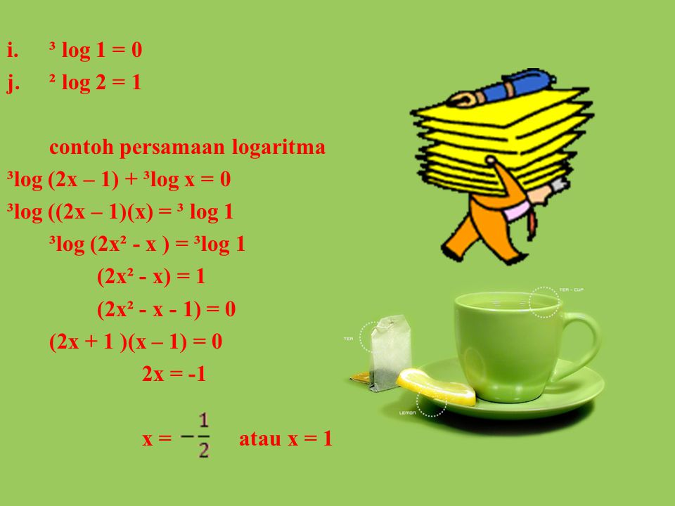 ³ log 1 = 0 ² log 2 = 1. contoh persamaan logaritma. ³log (2x – 1) + ³log x = 0. ³log ((2x – 1)(x) = ³ log 1.