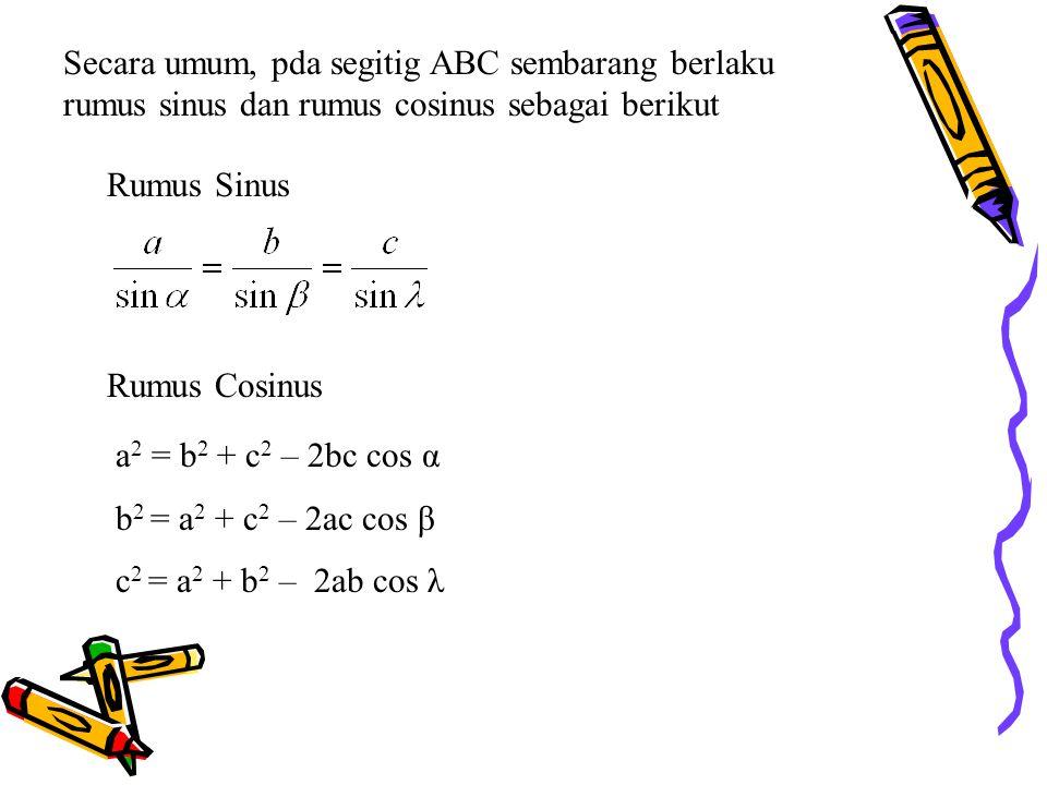 Secara umum, pda segitig ABC sembarang berlaku rumus sinus dan rumus cosinus sebagai berikut