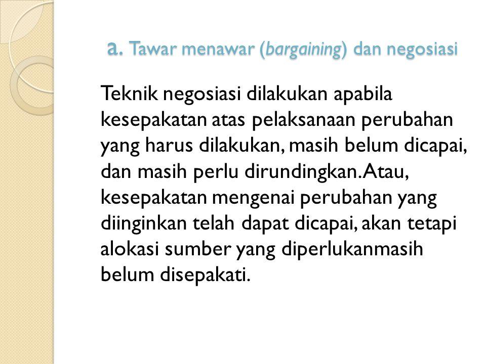 a. Tawar menawar (bargaining) dan negosiasi
