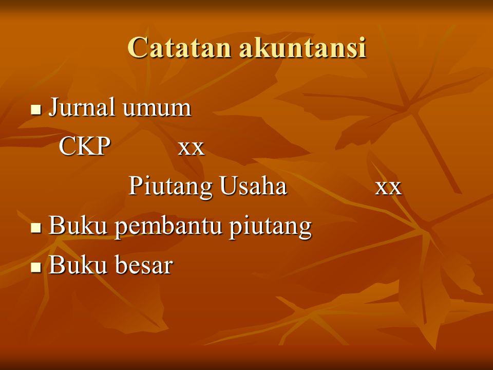 Catatan akuntansi Jurnal umum CKP xx Piutang Usaha xx