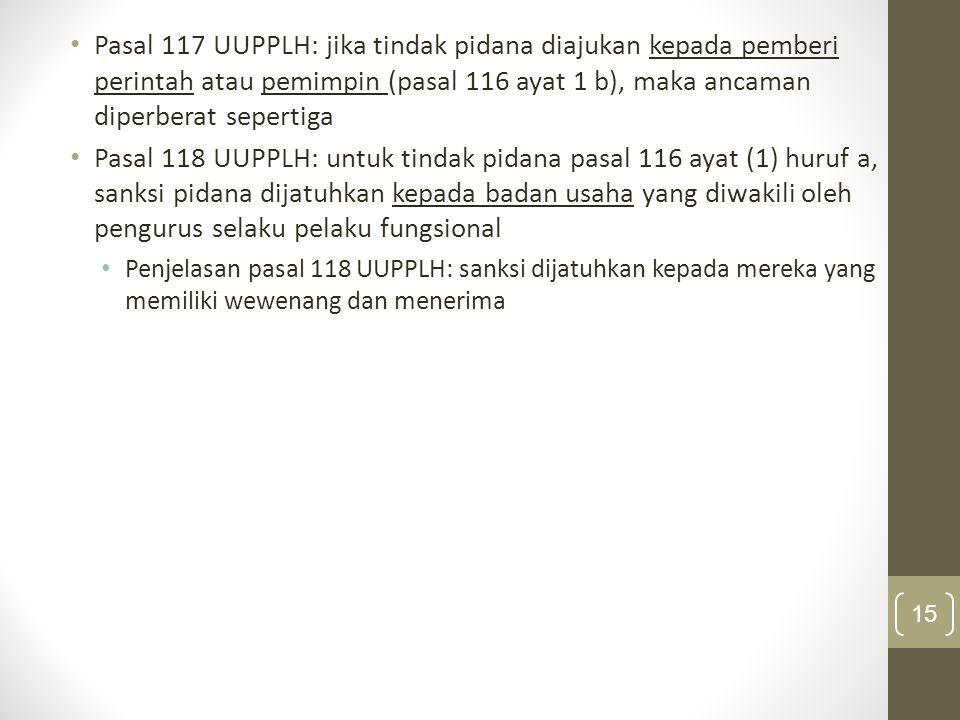 Pasal 117 UUPPLH: jika tindak pidana diajukan kepada pemberi perintah atau pemimpin (pasal 116 ayat 1 b), maka ancaman diperberat sepertiga