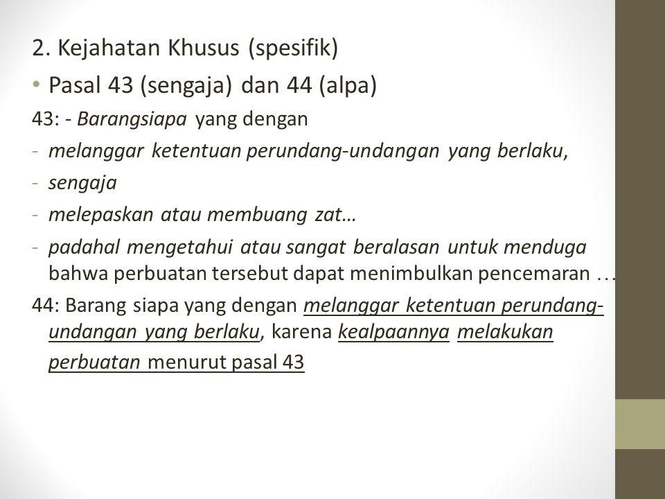 2. Kejahatan Khusus (spesifik) Pasal 43 (sengaja) dan 44 (alpa)