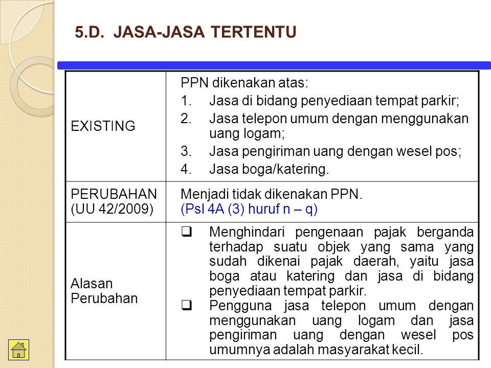 5.D. JASA-JASA TERTENTU EXISTING PPN dikenakan atas: