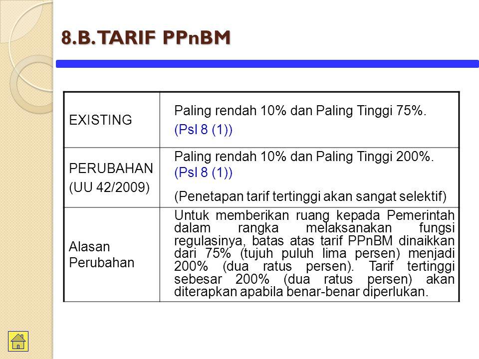 8.B. TARIF PPnBM Paling rendah 10% dan Paling Tinggi 75%. EXISTING