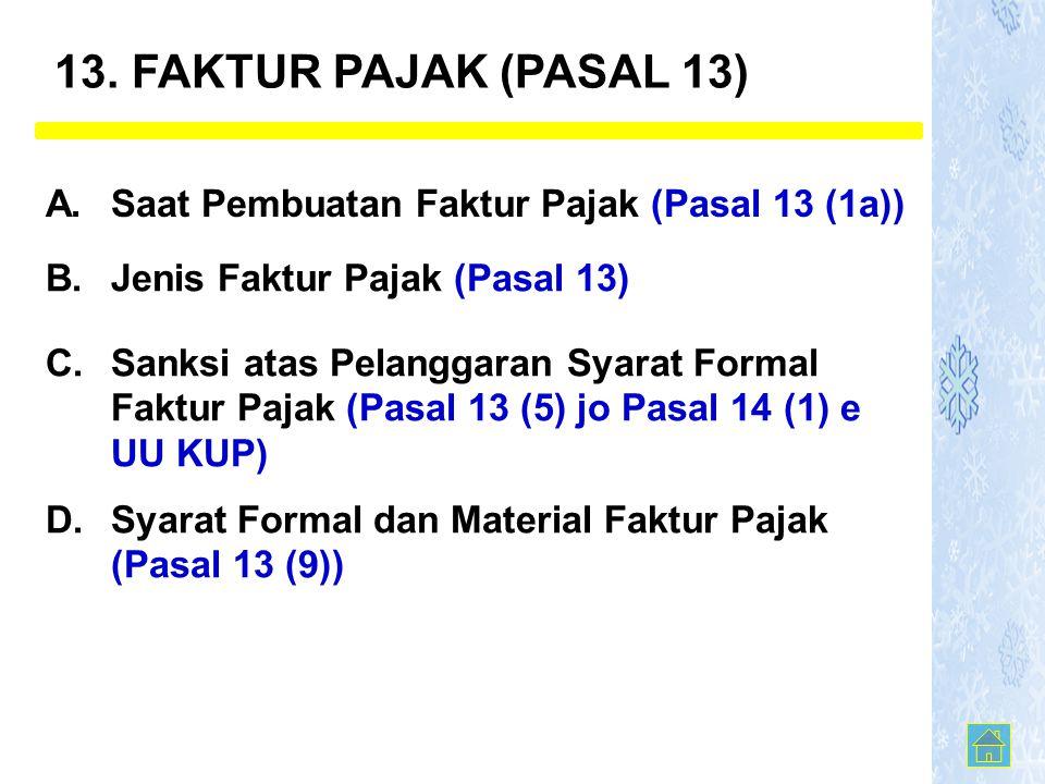 13. FAKTUR PAJAK (PASAL 13) A. Saat Pembuatan Faktur Pajak (Pasal 13 (1a)) B. Jenis Faktur Pajak (Pasal 13)
