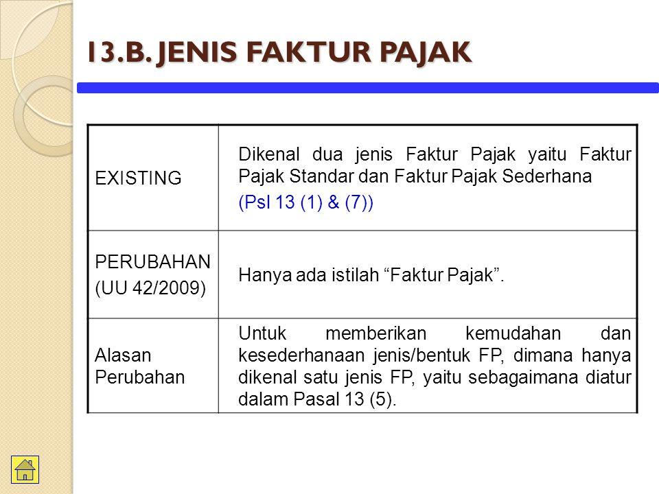 13.B. JENIS FAKTUR PAJAK EXISTING. Dikenal dua jenis Faktur Pajak yaitu Faktur Pajak Standar dan Faktur Pajak Sederhana.