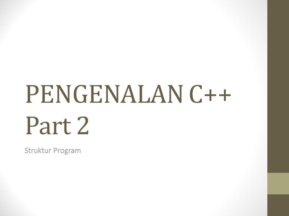 PENGENALAN C++ Part 2 Struktur Program