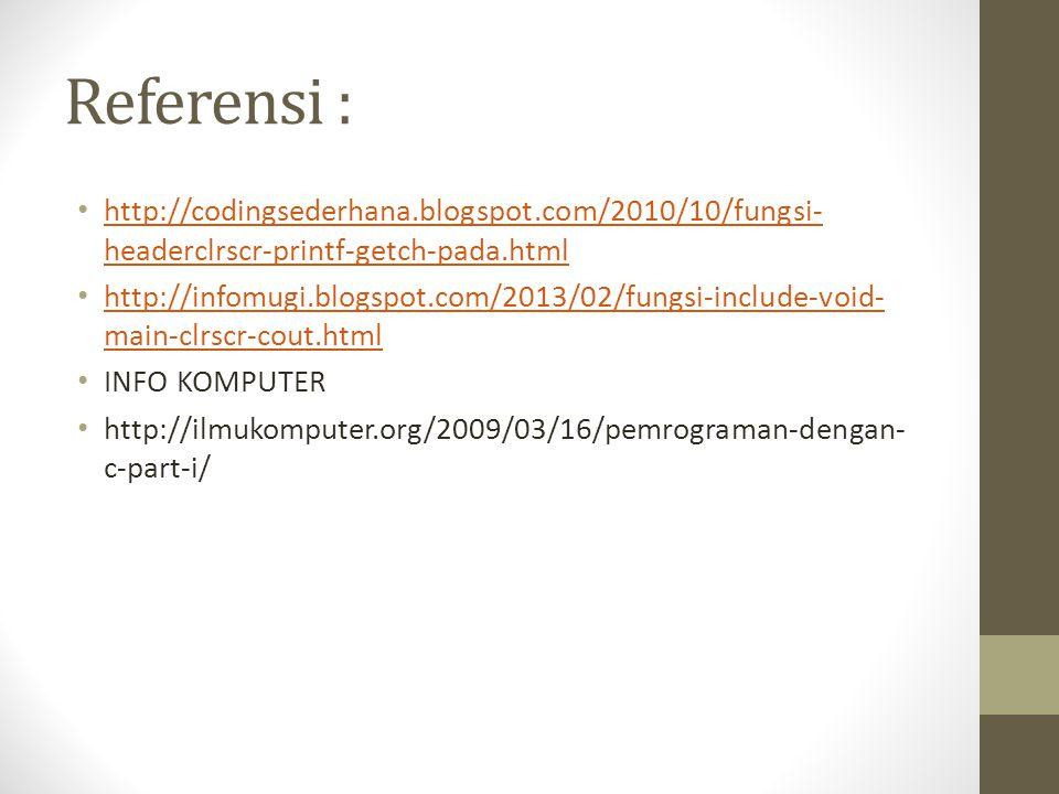 Referensi : http://codingsederhana.blogspot.com/2010/10/fungsi-headerclrscr-printf-getch-pada.html.