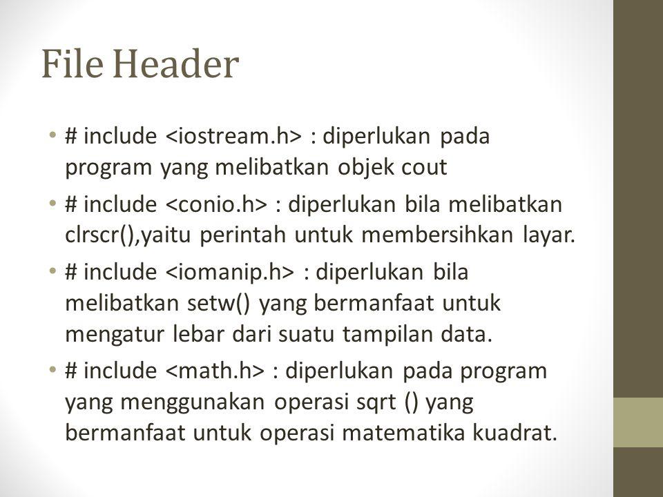 File Header # include <iostream.h> : diperlukan pada program yang melibatkan objek cout.