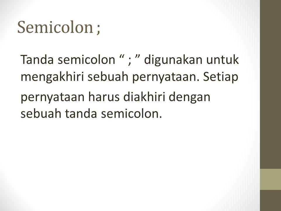 Semicolon ; Tanda semicolon ; digunakan untuk mengakhiri sebuah pernyataan.