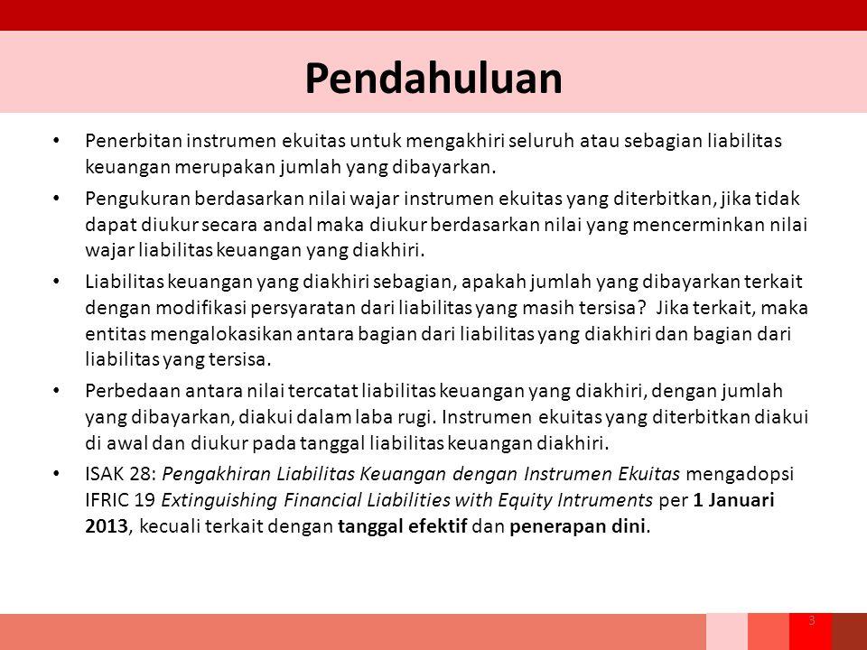 Pendahuluan Penerbitan instrumen ekuitas untuk mengakhiri seluruh atau sebagian liabilitas keuangan merupakan jumlah yang dibayarkan.