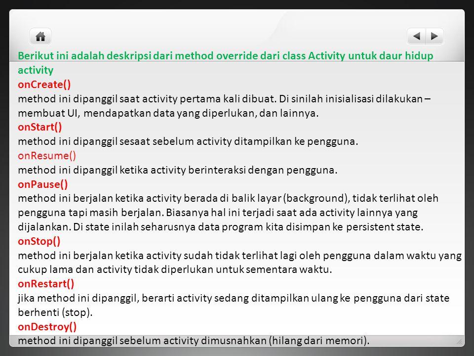 Berikut ini adalah deskripsi dari method override dari class Activity untuk daur hidup activity
