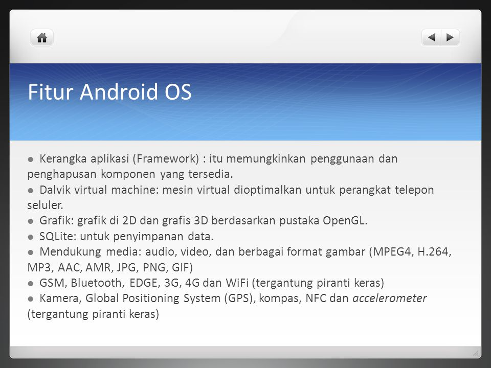 Fitur Android OS Kerangka aplikasi (Framework) : itu memungkinkan penggunaan dan penghapusan komponen yang tersedia.