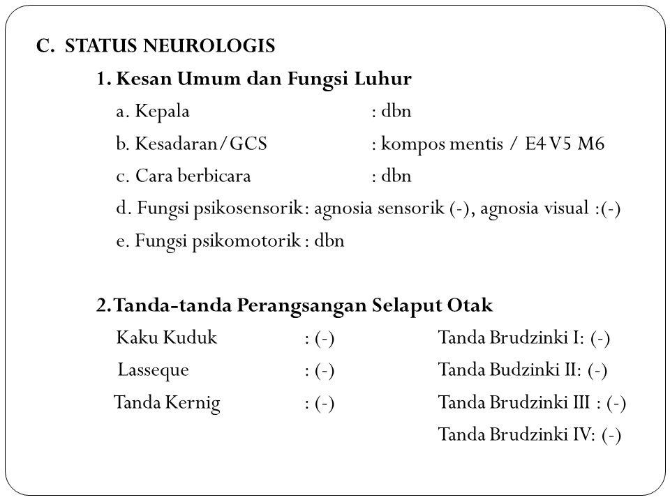 C. STATUS NEUROLOGIS 1. Kesan Umum dan Fungsi Luhur. a. Kepala : dbn. b. Kesadaran/GCS : kompos mentis / E4 V5 M6.