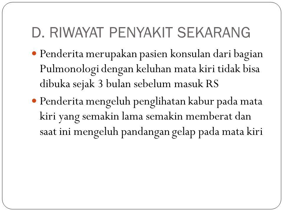 D. RIWAYAT PENYAKIT SEKARANG