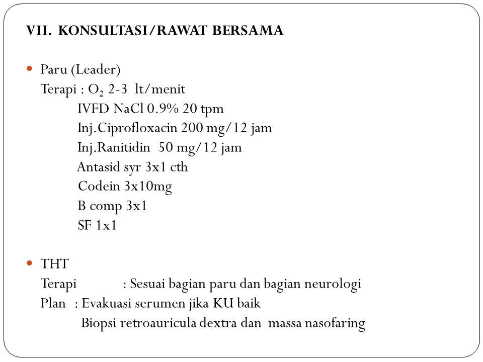 VII. KONSULTASI/RAWAT BERSAMA Paru (Leader) Terapi : O2 2-3 lt/menit